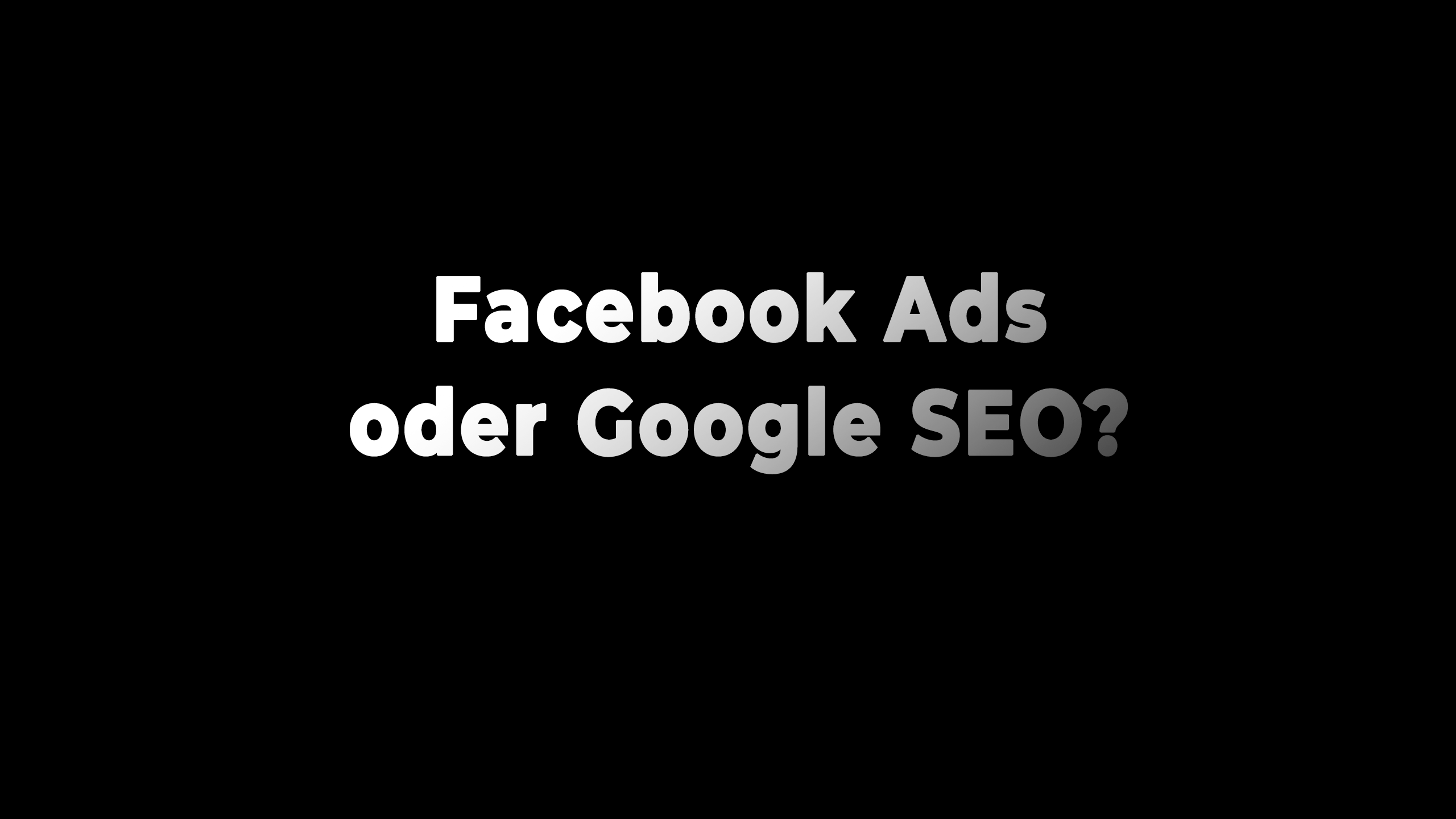 Facebook Ads oder Google SEO?
